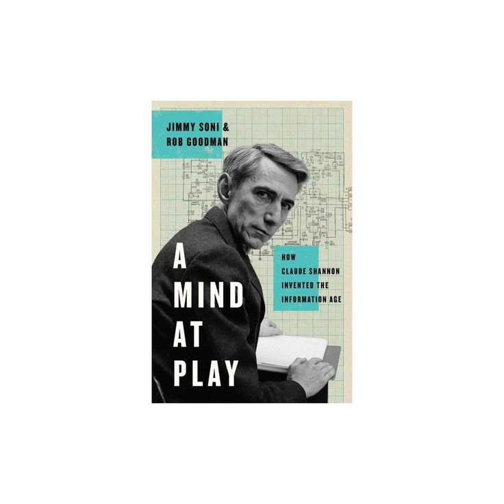 Mind at Play : How Claude Shannon Invented the Information Age (Hardcover) (Jimmy Soni & Rob Goodman)