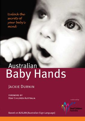 """Australian Baby Hands Book, """"A fantastic book covering the use of sign language with pre-verbal infants using Auslan, Australian Sign Language as a communication tool""""."""