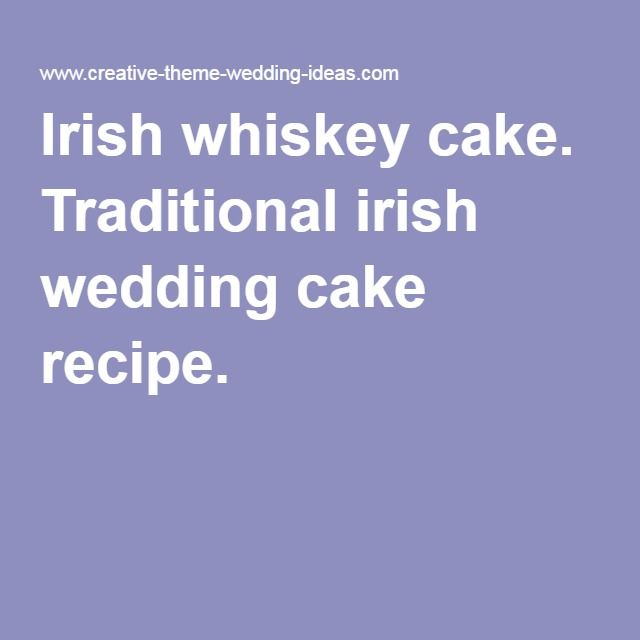 Irish whiskey cake. Traditional irish wedding cake recipe.                                                                                                                                                                                 More