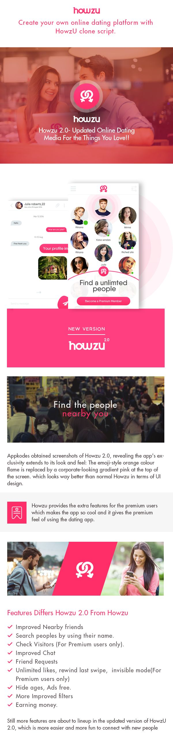 We Meet Peoples in our day to day life but sadly we couldn't get to know everyone.  Likewise in HowzU we could meet more people but it's a little bit different from our day to day life. Here HowzU is designed with PHP TINDER CLONE which actually allows you to get to know the people you are interested.