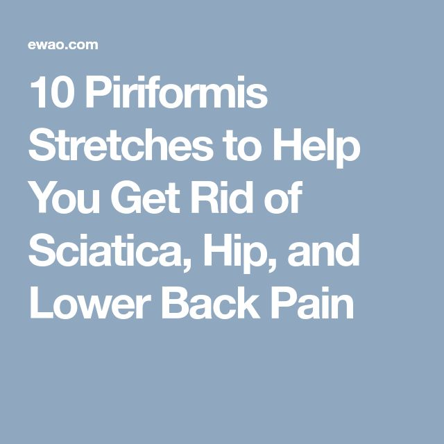 10 Piriformis Stretches to Help You Get Rid of Sciatica, Hip, and Lower Back Pain