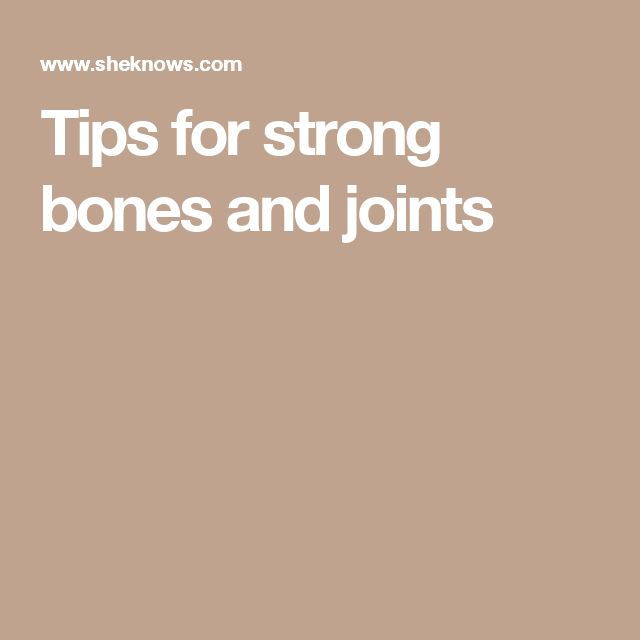 Tips for strong bones and joints