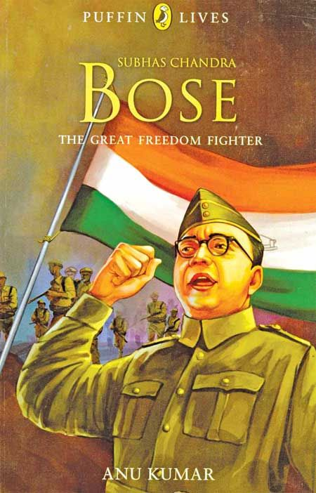 Subhas Chandra Bose: The Great Freedom Fighter  By Anu Kumar