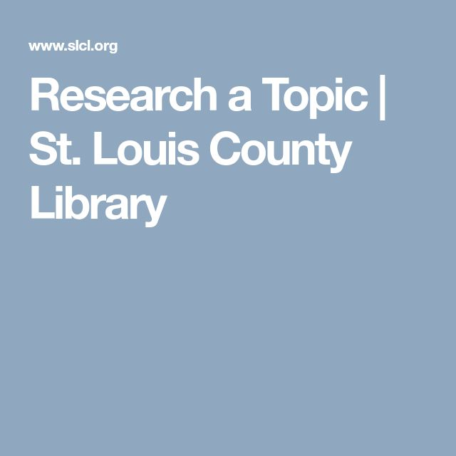 Research a Topic | St. Louis County Library