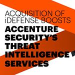 Accenture Completes Acquisition of iDefense Security Intelligence Services, Expands Ability to Provide Clients with Faster, More Complete…