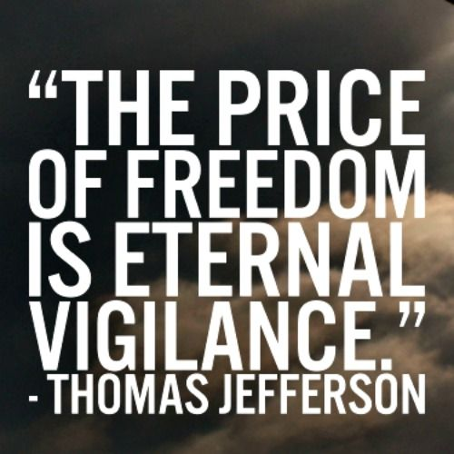 "Thomas Jefferson: ""The price of freedom is eternal vigilance."" 