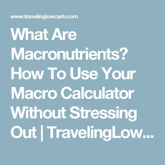 What Are Macronutrients? How To Use Your Macro Calculator Without Stressing Out  |   TravelingLowCarb.com
