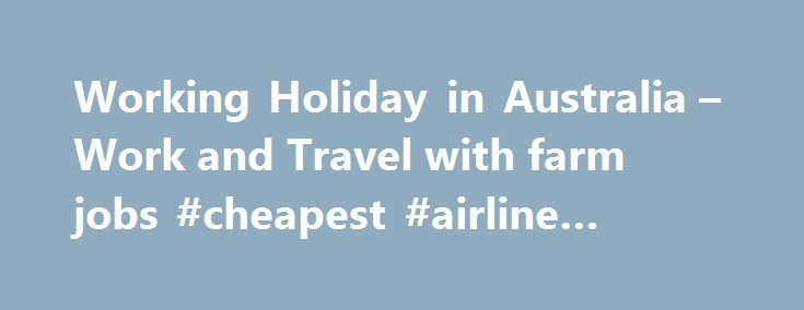 Working Holiday in Australia – Work and Travel with farm jobs #cheapest #airline #tickets http://travel.remmont.com/working-holiday-in-australia-work-and-travel-with-farm-jobs-cheapest-airline-tickets/  #work and travel australia # Dreaming of a Gap Year? Combine Work and Travel in Down Under You're planning a Gap Year in Australia and a Working Holiday is what you're after – we know how to make it happen. We offer you an Outback Work and Travel program in the rural areas of OZ […]The post…