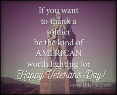 If you want veterans day happy veterans day veterans day quotes happy veterans day quotes veterans day pics quotes for veterans day