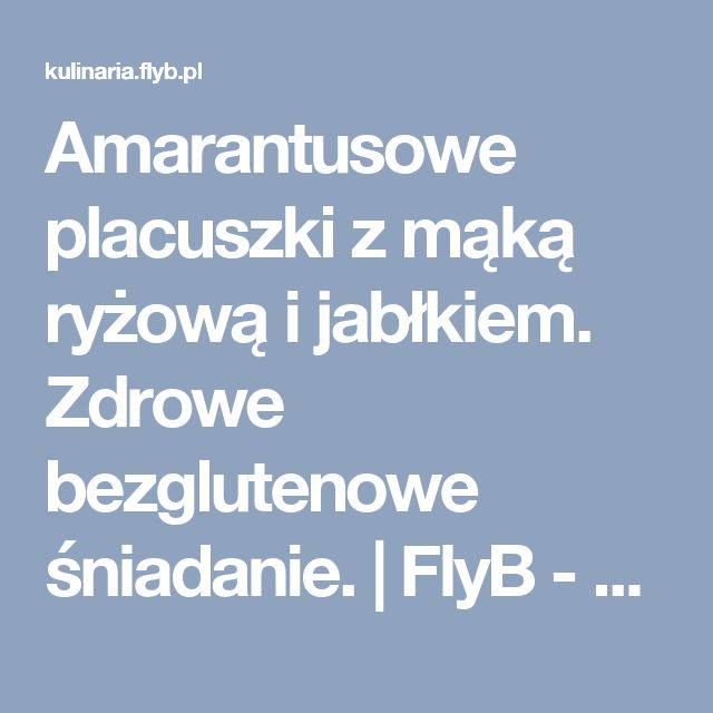 Amarantusowe placuszki z mąką ryżową i jabłkiem. Zdrowe bezglutenowe śniadanie. | FlyB - Kulinaria