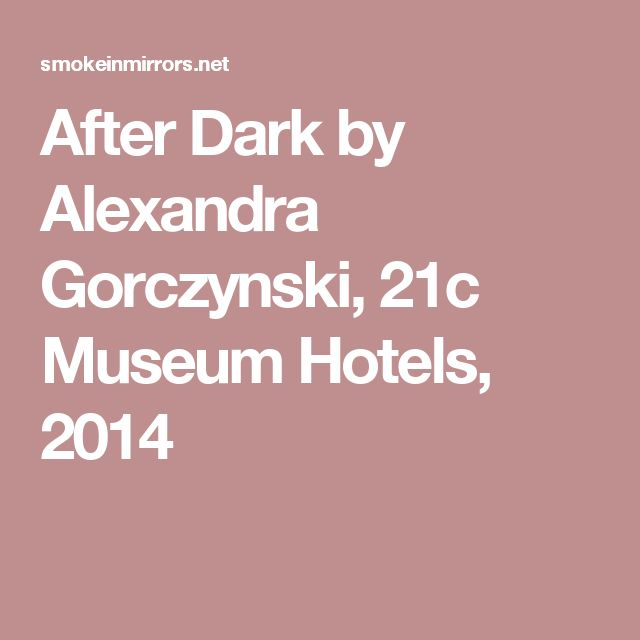 After Dark by Alexandra Gorczynski, 21c Museum Hotels, 2014