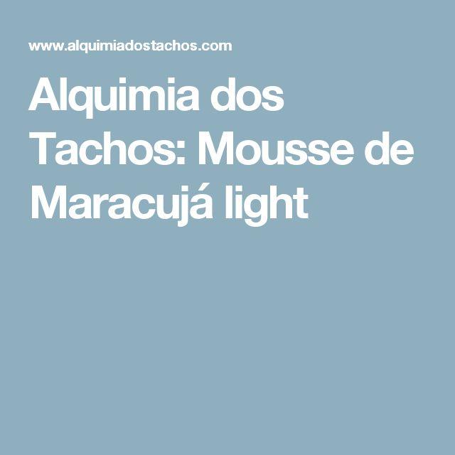 Alquimia dos Tachos: Mousse de Maracujá light