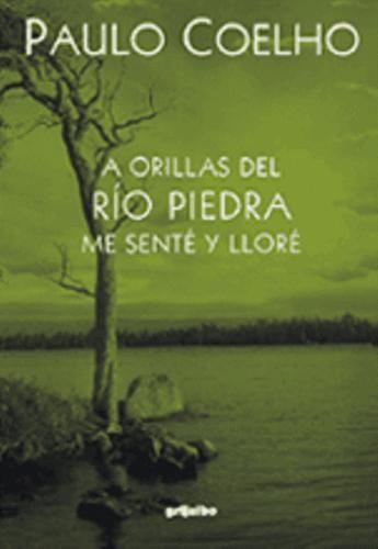 Título: A Orillas del Río Piedra me Senté y Lloré. Autor: Paulo Coelho. Sinopsis: En toda historia de amor siempre hay algo que nos acerca a...
