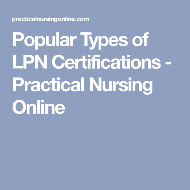 Popular Types of LPN Certifications - Practical Nursing Online