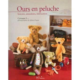 Le meilleur livre du monde! (surtout pour les arctophile) Patrons ours en peluche, histoire et petites anecdotes...