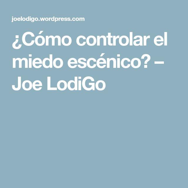 ¿Cómo controlar el miedo escénico? – Joe LodiGo