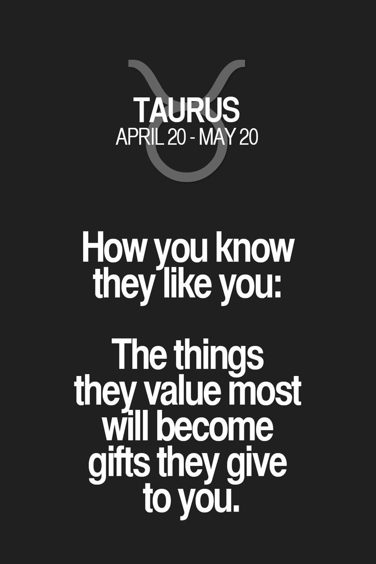 How you know they like you: The things they value most will become gifts they give to you. Taurus | Taurus Quotes | Taurus Horoscope | Taurus Zodiac Signs