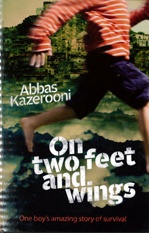 On two feet and wings : based on one boy's amazing true story of survival   by Kazerooni, Abbas .  Allen & Unwin, 2012