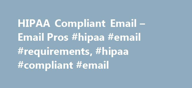 HIPAA Compliant Email – Email Pros #hipaa #email #requirements, #hipaa #compliant #email http://san-jose.nef2.com/hipaa-compliant-email-email-pros-hipaa-email-requirements-hipaa-compliant-email/  # HIPAA Compliant EmailEvolved. Hi. We are Email Pros HIPAA Compliant Email is our specialty. We are the Premier Email Service Provider in the Healthcare Industry serving small to medium sized businesses. Stop sending Patient Health Information (PHI ) using your personal email address, Internet…