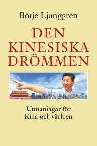 Den kinesiska drömmen : utmaningar för Kina och världen / Börje Ljunggren ... #historia #Kina