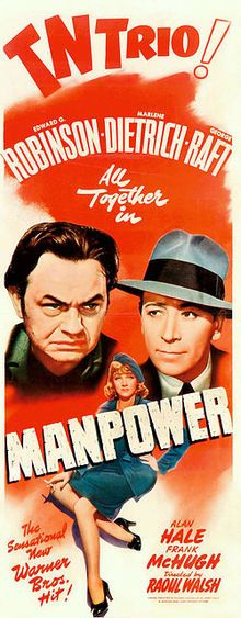 """Manpower is a 1941 film about power company linemen starring Edward G. Robinson, Marlene Dietrich, and George Raft. The memorable posters for the movie proclaimed, """"Robinson - He's mad about Dietrich. Dietrich - She's mad about Raft. Raft - He's mad about the whole thing."""" The film was written by Richard Macauley and Jerry Wald, and directed by Raoul Walsh.  Robinson and Raft got into a fistfight on the set that was eagerly splashed all over the front pages of the nation's newspapers."""