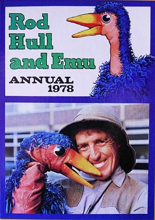 Rod Hull  Emu, I often wonder if he took emu on the roof to fix his aerial.