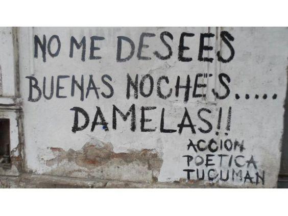 No me desees buenas noches.. Damelas #Acción Poética Tucumán #accionpoetica