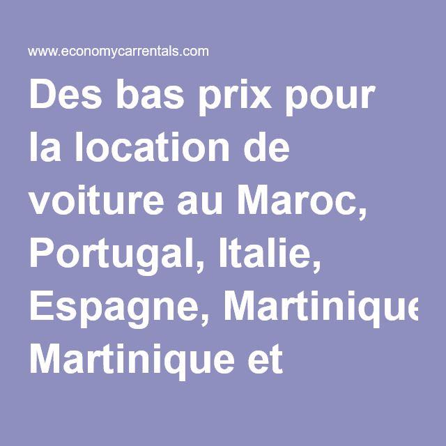 Des bas prix pour la location de voiture au Maroc, Portugal, Italie, Espagne, Martinique et Guadelupe