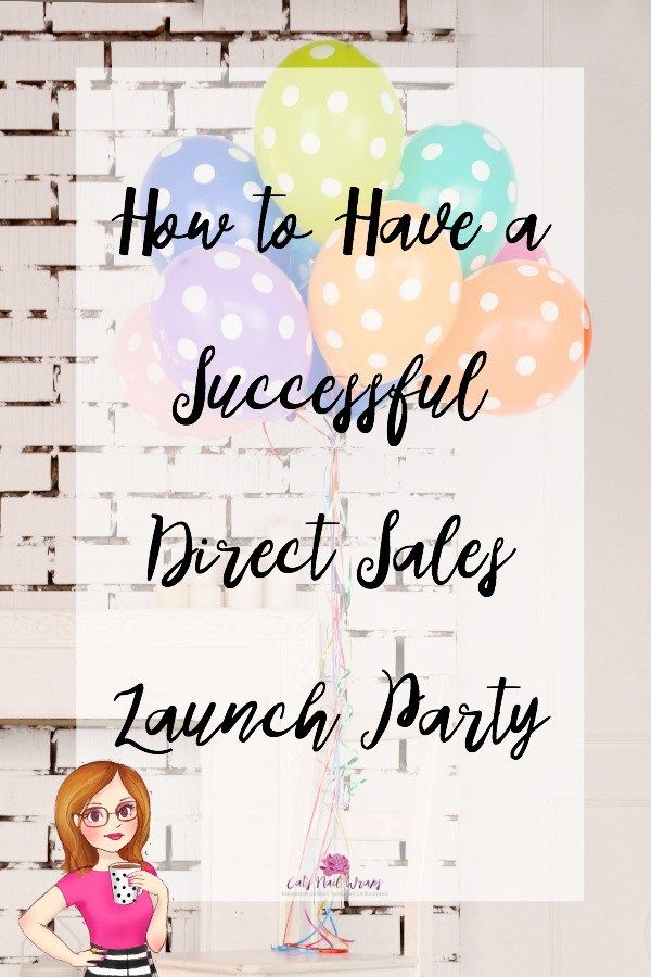 Check out how to have a successful Direct Sales Launch Party.