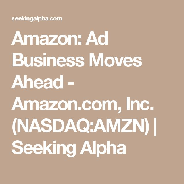 8/25/17 Morgan Stanley estimates that Amazon's advertising business will reach $7 billion in revenue by 2020, good for 4% of the U.S. digital ad market share up from 2% currently - The ad business sports even better margins than AWS. AWS operating margin clocked in at 24.7% during the last quarter, a nice 130 bps increase compared to last year's corresponding period