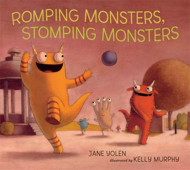 Romping Monsters, Stomping Monsters by Jane Yolen and illustrated by Kelly Murphy #picturebook #kidlit #monstersuniversity
