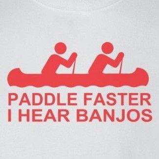 Paddle Faster I Hear Banjos tshirt - Deliverance