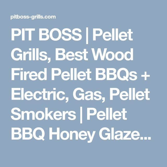 PIT BOSS | Pellet Grills, Best Wood Fired Pellet BBQs + Electric, Gas, Pellet Smokers | Pellet BBQ Honey Glazed Smoked Ham | Pit Boss Grills Recipes