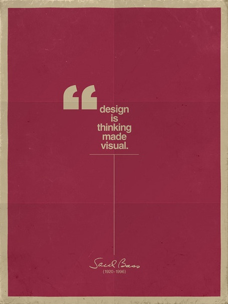 """Design is thinking made visual"" - Saul Bass"