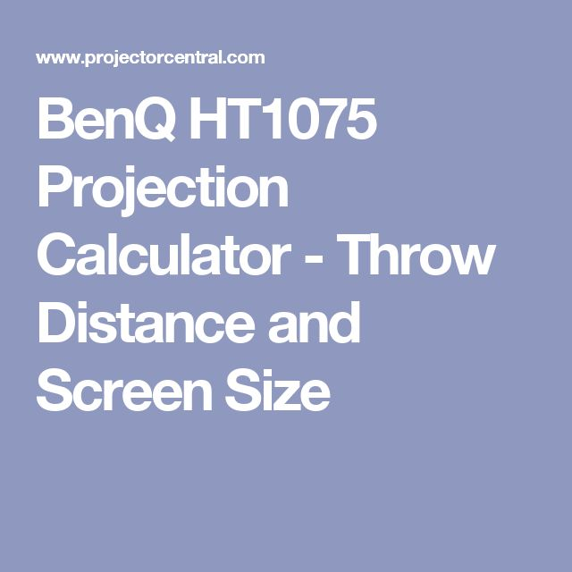 BenQ HT1075 Projection Calculator - Throw Distance and Screen Size