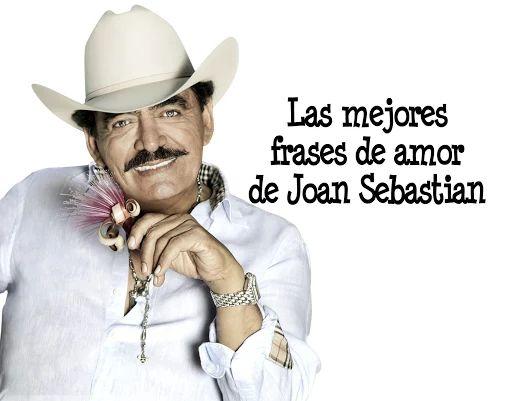 Las mejores frases de amor de Joan Sebastian | Coyotitos