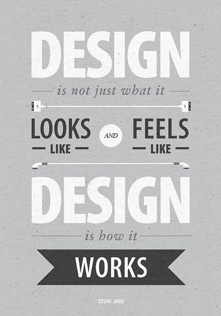"""Design is not just what it looks like and feels like. Design is how it works"" - Steve Jobs. An inspiration."