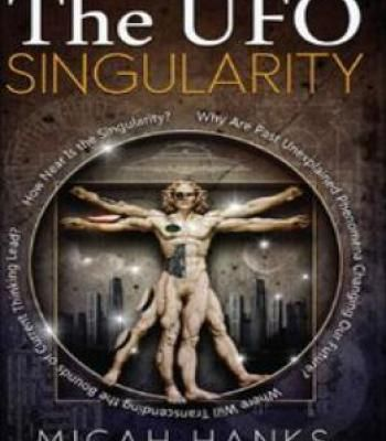 The Ufo Singularity: Why Are Past Unexplained Phenomena Changing Our Future? PDF
