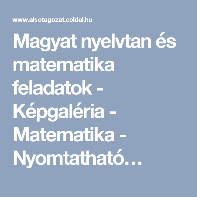 Magyat nyelvtan és matematika feladatok - Képgaléria - Matematika - Nyomtatható…