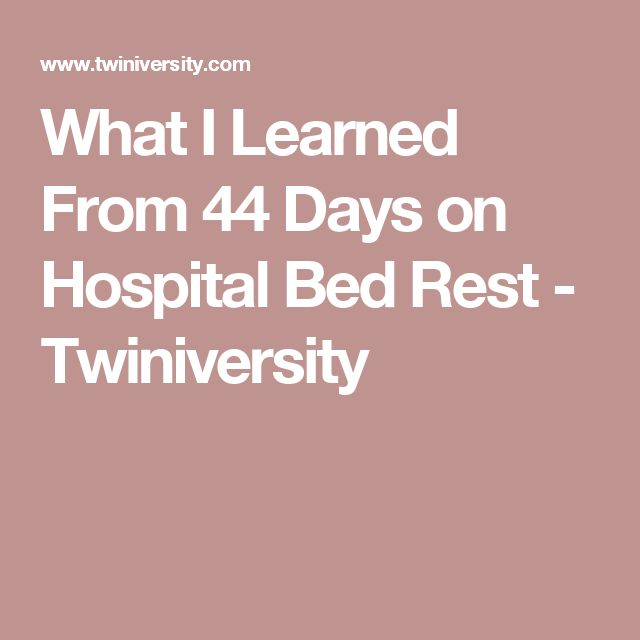 What I Learned From 44 Days on Hospital Bed Rest - Twiniversity