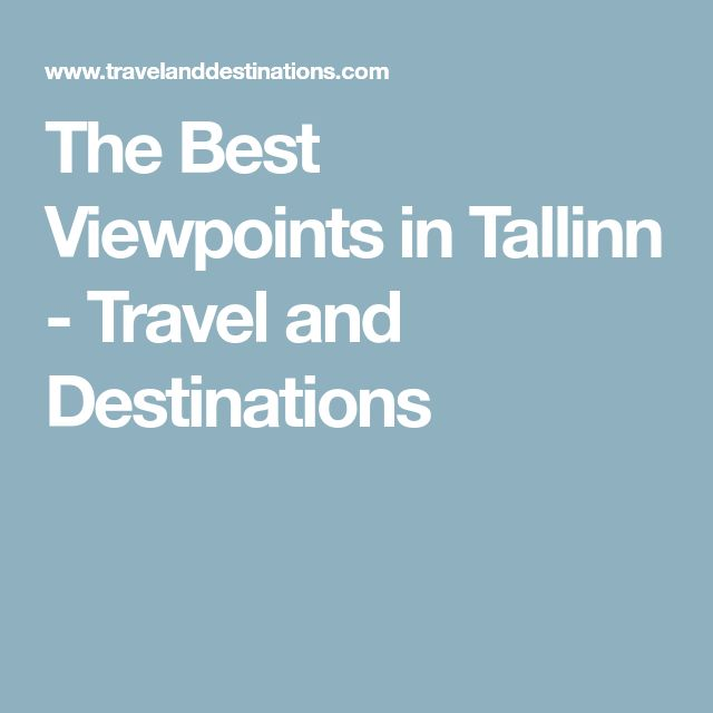 The Best Viewpoints in Tallinn - Travel and Destinations