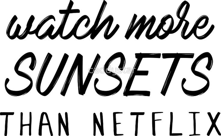 Watch more sunsets than Netflix  typography, words, motivate, netlix, sunset, date, romance, happy, word, handwriting, handwritten