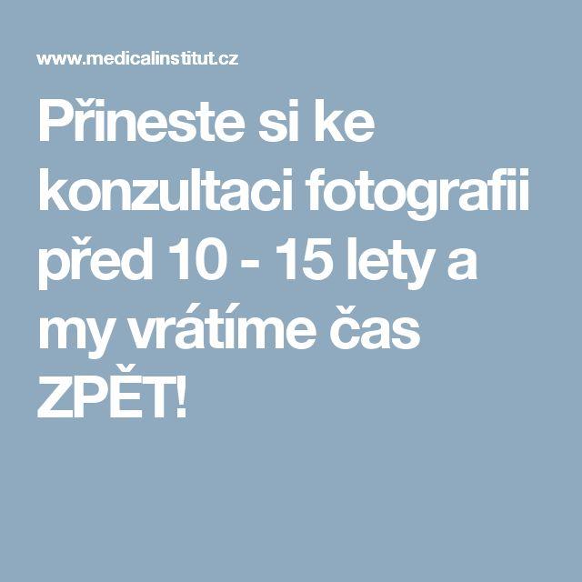 Přineste si ke konzultaci fotografii před 10 - 15 lety a my vrátíme čas ZPĚT!