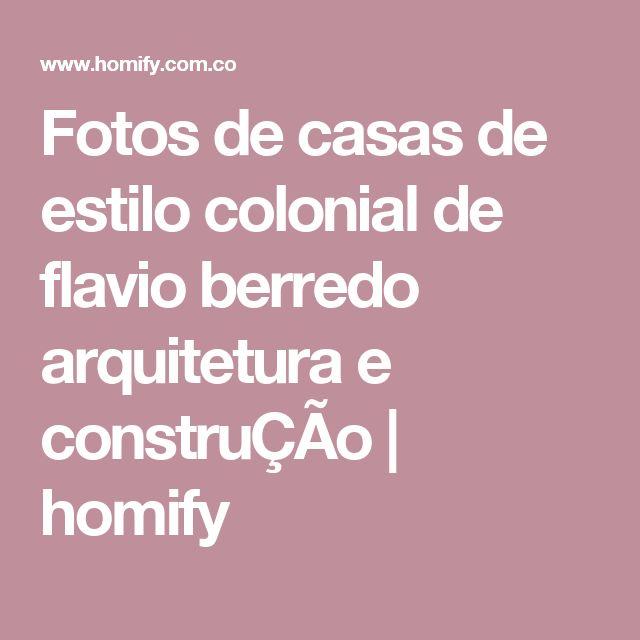 Fotos de casas de estilo colonial de flavio berredo arquitetura e construÇÃo | homify