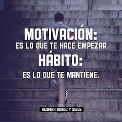 Motivation: It's what makes you start. / Habit: It's what you maintain.
