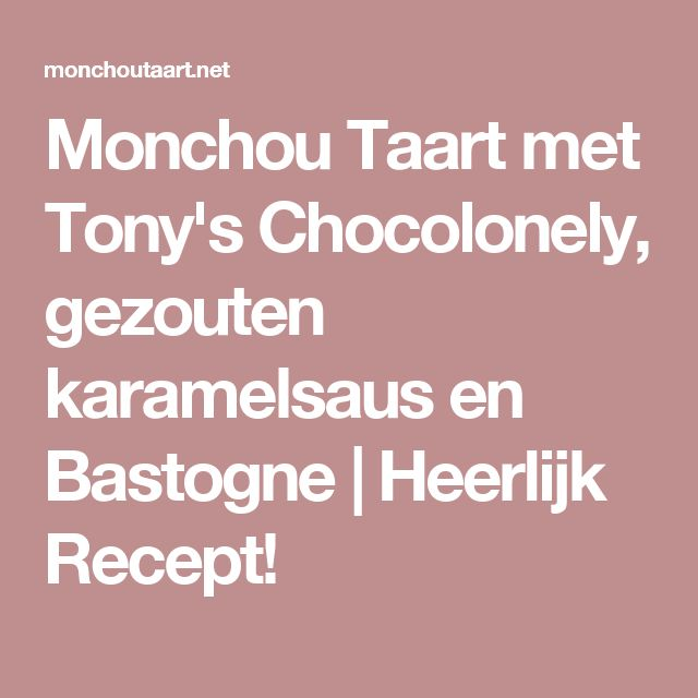 Monchou Taart met Tony's Chocolonely, gezouten karamelsaus en Bastogne | Heerlijk Recept!