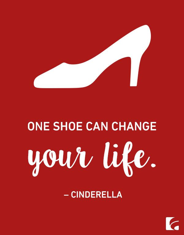 For anyone who tells you shoes aren't important, just remind them of Cinderella.