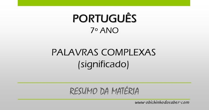 Português 7º | Palavras complexas: significado