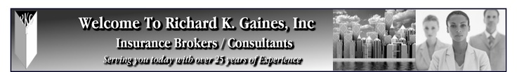 "Richard K. Gaines, Inc. is a ""One Stop"" insurance brokerage firm. We offer the most up-to-date, comprehensive and professional insurance services available."