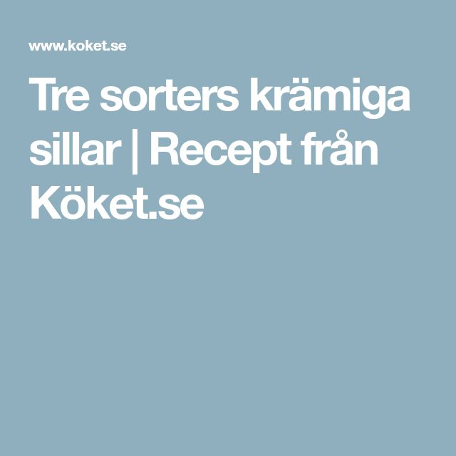 Tre sorters krämiga sillar | Recept från Köket.se